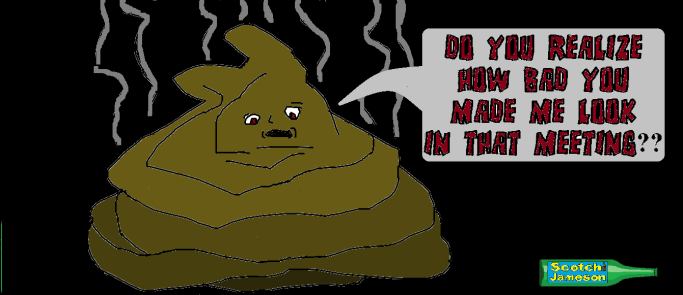 "workplace monster, in this case a pile of poop, says, ""Do you realize how bad you made me look in that meeting?"""